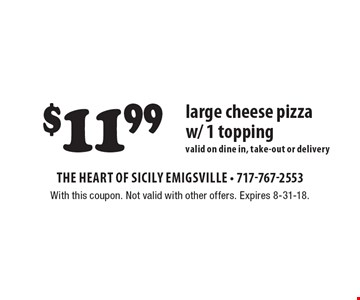 $11.99 large cheese pizza w/ 1 topping. Valid on dine in, take-out or delivery. With this coupon. Not valid with other offers. Expires 8-31-18.