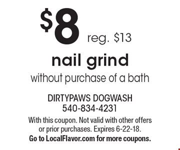 $8 nail grind without purchase of a bath reg. $13. With this coupon. Not valid with other offers or prior purchases. Expires 6-22-18. Go to LocalFlavor.com for more coupons.
