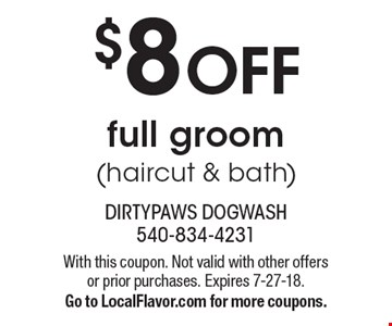 $8 OFF full groom (haircut & bath). With this coupon. Not valid with other offers or prior purchases. Expires 7-27-18. Go to LocalFlavor.com for more coupons.