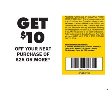 GET $10 OFF YOUR NEXT PURCHASE OF $25 OR MORE*.