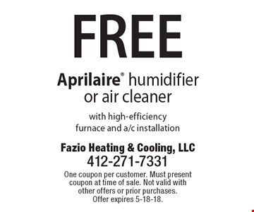 FREE Aprilaire humidifier or air cleaner with high-efficiency furnace and a/c installation. One coupon per customer. Must present coupon at time of sale. Not valid with other offers or prior purchases. Offer expires 5-18-18.