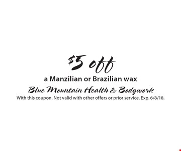 $5 off a Manzilian or Brazilian wax. With this coupon. Not valid with other offers or prior service. Exp. 6/8/18.