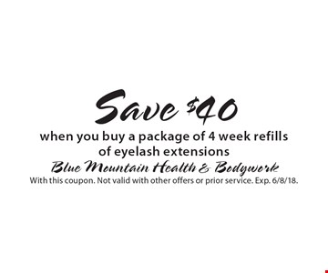 Save $40 when you buy a package of 4 week refills of eyelash extensions. With this coupon. Not valid with other offers or prior service. Exp. 6/8/18.
