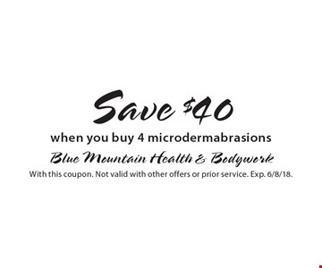 Save $40 when you buy 4 microdermabrasions. With this coupon. Not valid with other offers or prior service. Exp. 6/8/18.