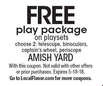 Free play package on playsets. Choose 2: telescope, binoculars, captain's wheel, periscope. With this coupon. Not valid with other offers or prior purchases. Expires 5-18-18. Go to LocalFlavor.com for more coupons.