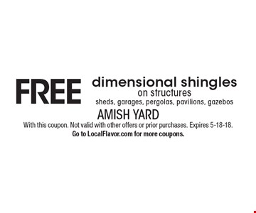 Free dimensional shingles on structures. Sheds, garages, pergolas, pavilions, gazebos. With this coupon. Not valid with other offers or prior purchases. Expires 5-18-18. Go to LocalFlavor.com for more coupons.