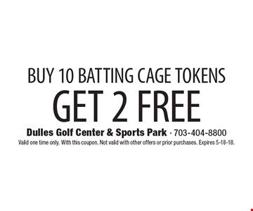 BUY 10 BATTING CAGE TOKENS, GET 2 FREE. Valid one time only. With this coupon. Not valid with other offers or prior purchases. Expires 5-18-18.