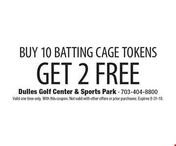 GET 2 FREE BUY 10 BATTING CAGE TOKENS. Valid one time only. With this coupon. Not valid with other offers or prior purchases. Expires 8-31-18.