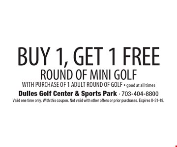 BUY 1, GET 1 FREE ROUND OF MINI GOLF WITH PURCHASE OF 1 ADULT ROUND OF GOLF - good at all times. Valid one time only. With this coupon. Not valid with other offers or prior purchases. Expires 8-31-18.