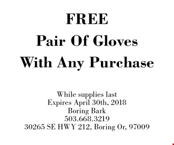 FREE Pair Of Gloves With Any Purchase. While supplies last. Expires April 30th, 2018