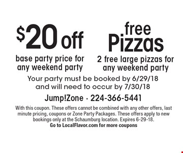 $20 off base party price for any weekend party & free pizzas 2 free large pizzas for any weekend party. Your party must be booked by 6/29/18 and will need to occur by 7/30/18. With this coupon. These offers cannot be combined with any other offers, last minute pricing, coupons or Zone Party Packages. These offers apply to new bookings only at the Schaumburg location. Expires 6-29-18. Go to LocalFlavor.com for more coupons
