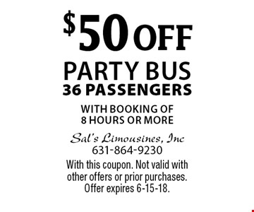 $50 off party bus. 36 passengers. With booking of 8 hours or more. With this coupon. Not valid with other offers or prior purchases. Offer expires 6-15-18.