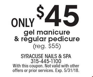 Only $45 gel manicure & regular pedicure (reg. $55). With this coupon. Not valid with other offers or prior services. Exp. 5/31/18.