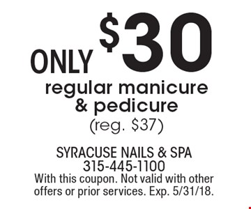 Only $30  regular manicure & pedicure (reg. $37). With this coupon. Not valid with other offers or prior services. Exp. 5/31/18.
