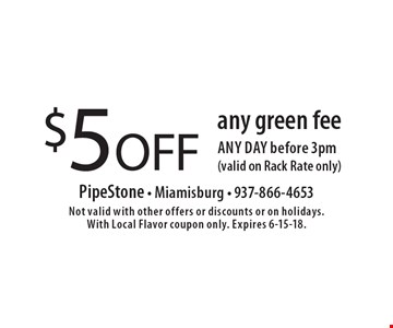 $5 OFF any green fee any day before 3pm (valid on Rack Rate only). Not valid with other offers or discounts or on holidays. With Local Flavor coupon only. Expires 6-15-18.