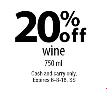 20% off wine, 750 ml. Cash and carry only. Expires 6-8-18. SS
