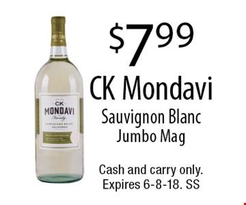 $7.99 CK Mondavi Sauvignon Blanc Jumbo Mag. Cash and carry only. Expires 6-8-18. SS