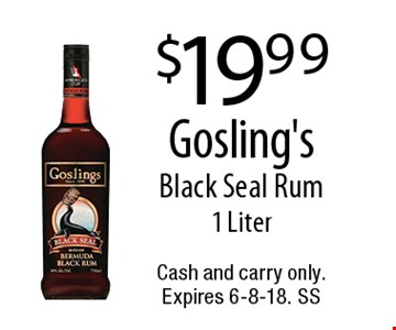 $19.99 Gosling's Black Seal Rum, 1 Liter. Cash and carry only. Expires 6-8-18. SS