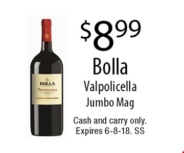 $8.99 BollaValpolicellaJumbo Mag. Cash and carry only. Expires 6-8-18. SS