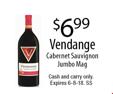 $6.99 Vendange Cabernet Sauvignon Jumbo Mag. Cash and carry only. Expires 6-8-18. SS