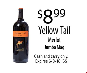 $8.99 Yellow Tail Merlot Jumbo Mag. Cash and carry only. Expires 6-8-18. SS