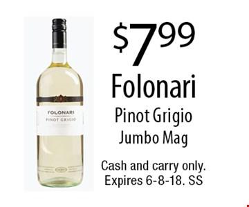 $7.99 Folonari Pinot Grigio Jumbo Mag. Cash and carry only. Expires 6-8-18. SS