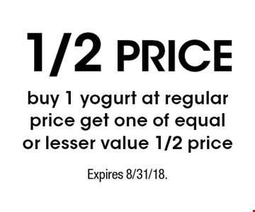 1/2 price - Buy 1 yogurt at regular price get one of equal or lesser value 1/2 price. Expires 8/31/18.