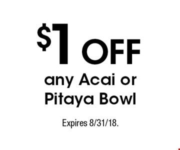 $1OFF any Acai or Pitaya Bowl. Expires 8/31/18.