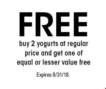 FREE - Buy 2 yogurts at regular price and get one of equal or lesser value free. Expires 8/31/18.