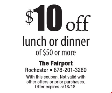 $10 off lunch or dinner of $50 or more. With this coupon. Not valid with other offers or prior purchases. Offer expires 5/18/18.