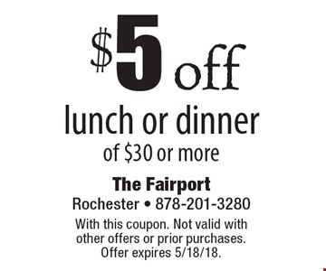 $5 off lunch or dinner of $30 or more. With this coupon. Not valid with other offers or prior purchases. Offer expires 5/18/18.