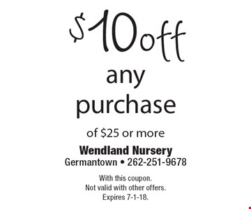 $10 off any purchase of $25 or more. With this coupon. Not valid with other offers. Expires 7-1-18.