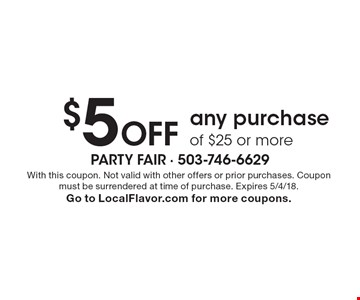 $5 Off any purchase of $25 or more. With this coupon. Not valid with other offers or prior purchases. Coupon must be surrendered at time of purchase. Expires 5/4/18.Go to LocalFlavor.com for more coupons.