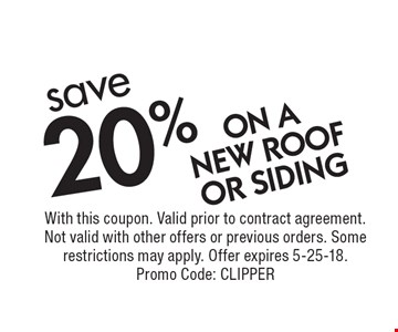 save 20% ON A NEW ROOF OR SIDING. With this coupon. Valid prior to contract agreement. Not valid with other offers or previous orders. Some restrictions may apply. Offer expires 5-25-18.Promo Code: CLIPPER