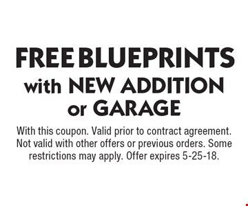 FREE BLUEPRINTS with NEW ADDITION or GARAGE. With this coupon. Valid prior to contract agreement. Not valid with other offers or previous orders. Some restrictions may apply. Offer expires 5-25-18.