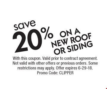 save 20% ON A NEW ROOF OR SIDING. With this coupon. Valid prior to contract agreement. Not valid with other offers or previous orders. Some restrictions may apply. Offer expires 6-29-18.Promo Code: CLIPPER