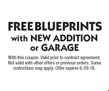 FREE BLUEPRINTS with NEW ADDITION or GARAGE. With this coupon. Valid prior to contract agreement. Not valid with other offers or previous orders. Some restrictions may apply. Offer expires 6-29-18.