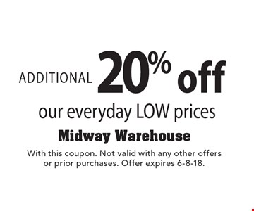ADDITIONAL 20% off our everyday LOW prices. With this coupon. Not valid with any other offers or prior purchases. Offer expires 6-8-18.