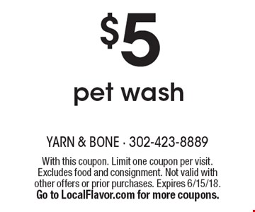 $5 pet wash. With this coupon. Limit one coupon per visit. Excludes food and consignment. Not valid with other offers or prior purchases. Expires 6/15/18. Go to LocalFlavor.com for more coupons.