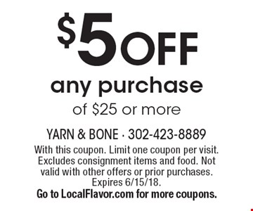 $5 OFF any purchase of $25 or more. With this coupon. Limit one coupon per visit. Excludes consignment items and food. Not valid with other offers or prior purchases. Expires 6/15/18. Go to LocalFlavor.com for more coupons.