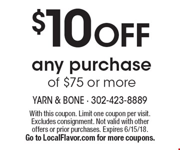 $10 OFF any purchase of $75 or more. With this coupon. Limit one coupon per visit. Excludes consignment. Not valid with other offers or prior purchases. Expires 6/15/18. Go to LocalFlavor.com for more coupons.