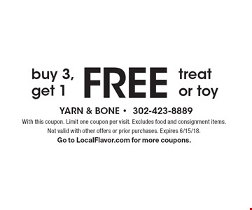 buy 3, get 1 FREE treat or toy. With this coupon. Limit one coupon per visit. Excludes food and consignment items. Not valid with other offers or prior purchases. Expires 6/15/18. Go to LocalFlavor.com for more coupons.