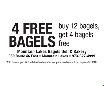 4 FREEBAGELS buy 12 bagels, get 4 bagels free. With this coupon. Not valid with other offers or prior purchases. Offer expires 5/11/18.