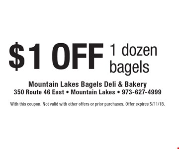 $1 OFF 1 dozen bagels. With this coupon. Not valid with other offers or prior purchases. Offer expires 5/11/18.