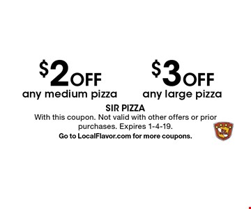 $3 Off any large pizza. $2 Off any medium pizza. With this coupon. Not valid with other offers or prior purchases. Expires 1-4-19. Go to LocalFlavor.com for more coupons.