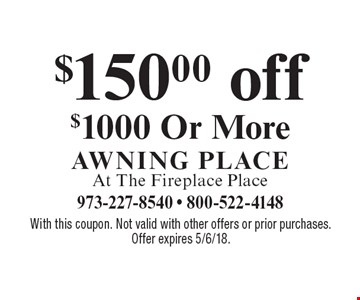 $150.00 off $1000 Or More. With this coupon. Not valid with other offers or prior purchases. Offer expires 5/6/18.