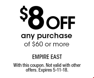 $8 off any purchase of $60 or more. With this coupon. Not valid with other offers. Expires 5-11-18.