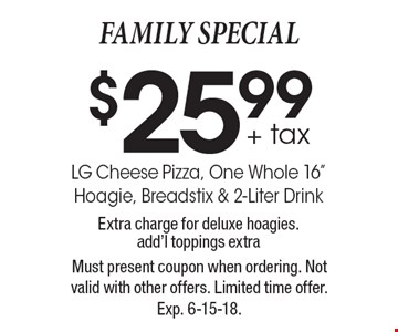FAMILY SPECIAL $25.99 + tax LG Cheese Pizza, One Whole 16