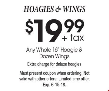 HOAGIES & WINGS $19.99 + tax Any Whole 16