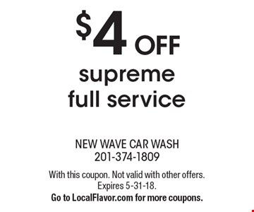 $4 off supreme full service. With this coupon. Not valid with other offers. Expires 5-31-18. Go to LocalFlavor.com for more coupons.